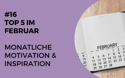 #16 Steph's Top 5 im Februar – monatliche Inspiration & Motivation