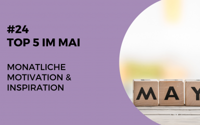 #24 Steph's Top 5 im Mai – monatliche Motivation & Inspiration