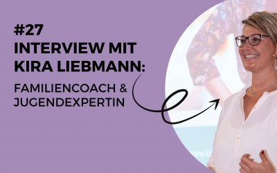#27 Familiencoach & Jugendexpertin Kira Liebmann im Interview