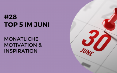 #28 Top 5 Juni – monatliche Motivation & Inspiration
