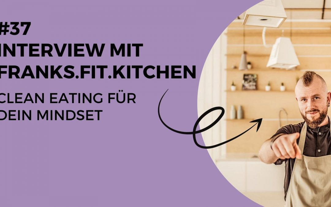 #37 Interviewspecial mit Franks Fit Kitchen – Clean Eating für dein Mindset